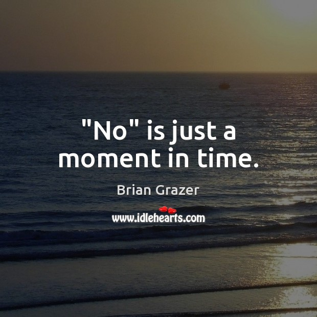 "Image, ""No"" is just a moment in time."