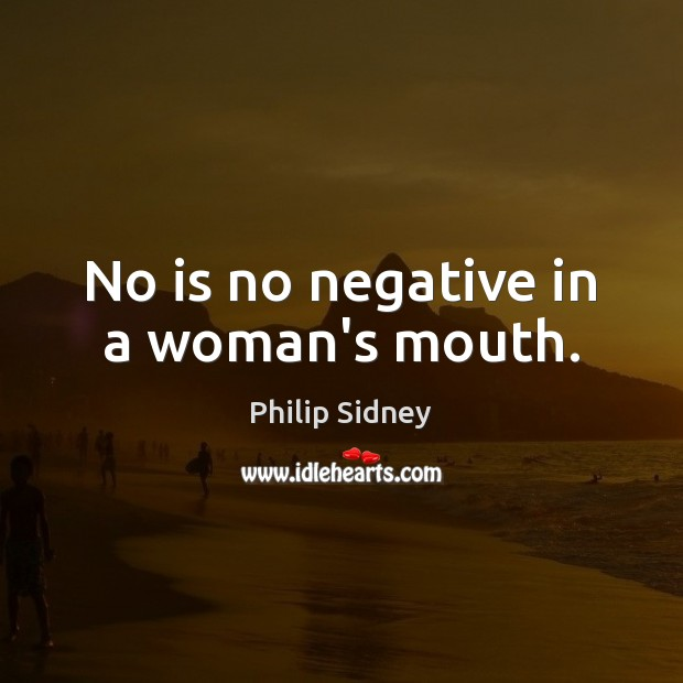 No is no negative in a woman's mouth. Image