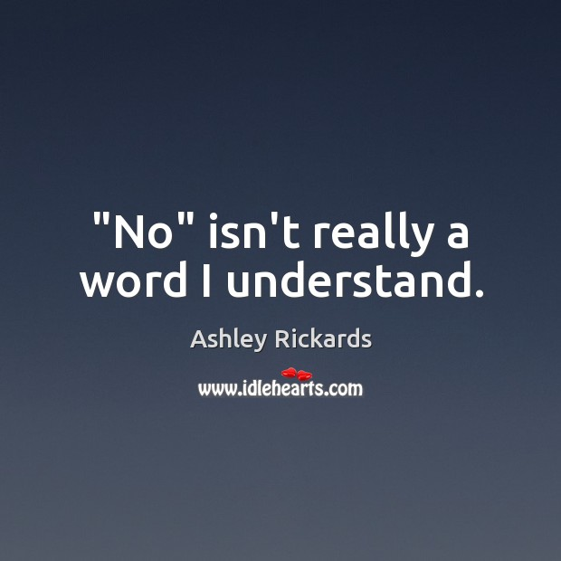 """No"" isn't really a word I understand. Image"