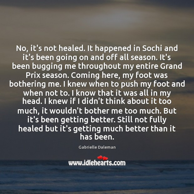 No, it's not healed. It happened in Sochi and it's been going Image