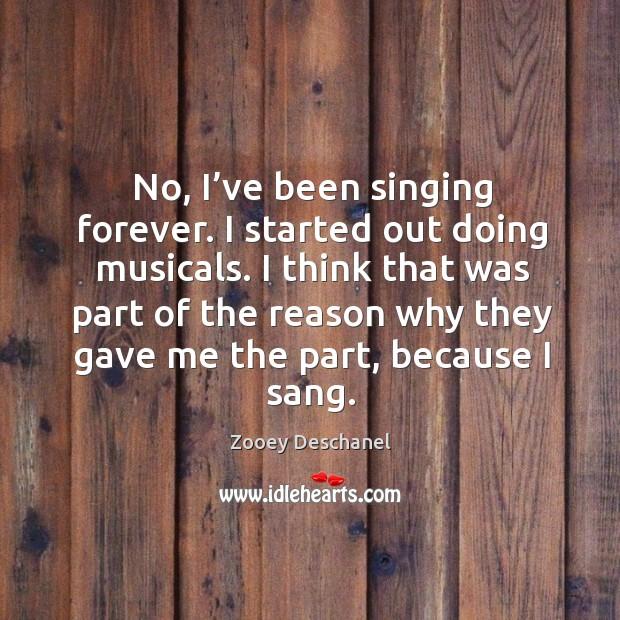 Image, No, I've been singing forever. I started out doing musicals.