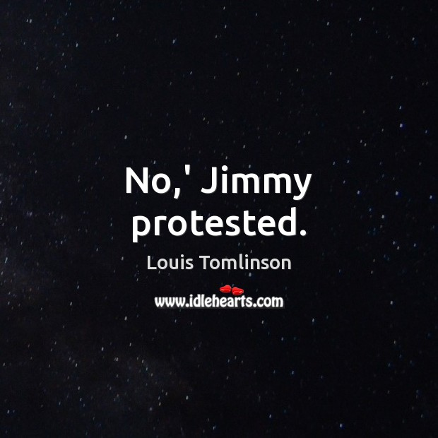 No,' Jimmy protested. Image