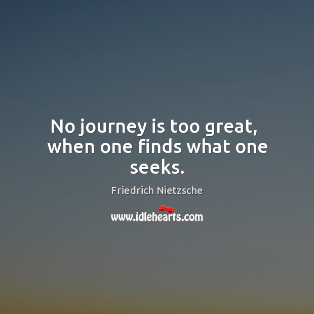 Image, No journey is too great,  when one finds what one seeks.