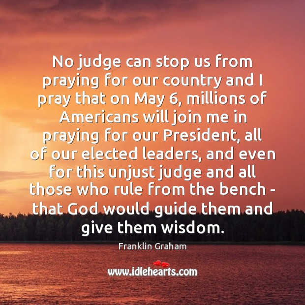 No judge can stop us from praying for our country and I Franklin Graham Picture Quote