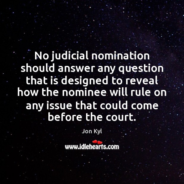 No judicial nomination should answer any question that is designed to reveal Image