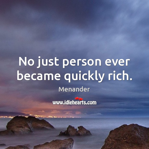 No just person ever became quickly rich. Image