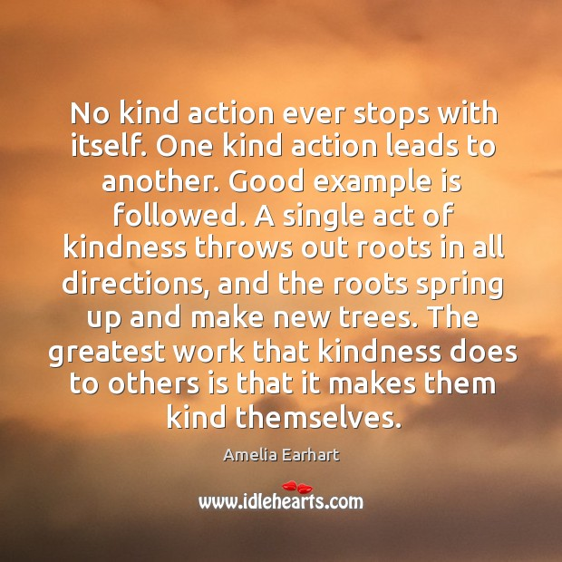 Image, No kind action ever stops with itself. One kind action leads to another.