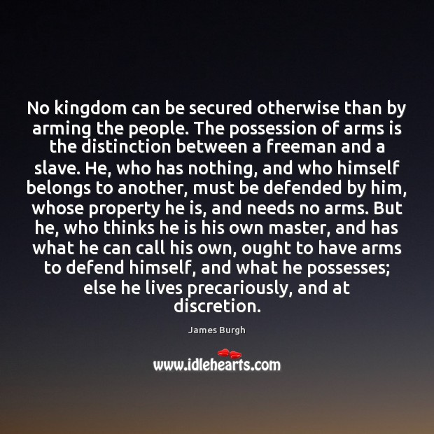 Image, No kingdom can be secured otherwise than by arming the people. The