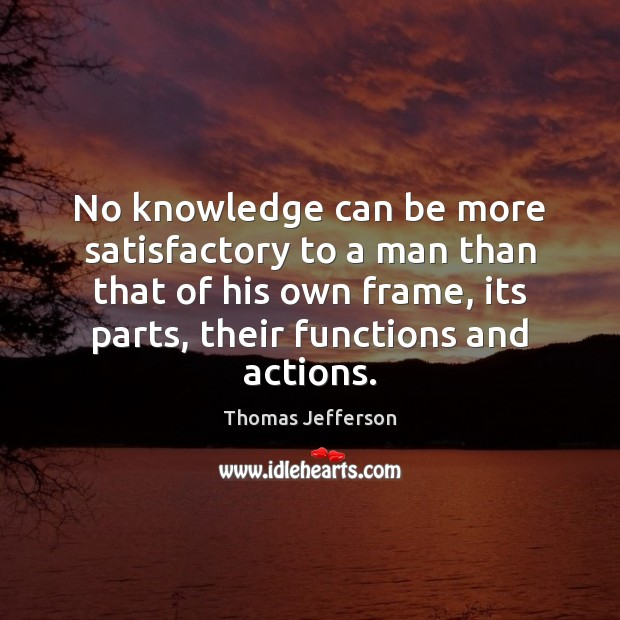 No knowledge can be more satisfactory to a man than that of Image