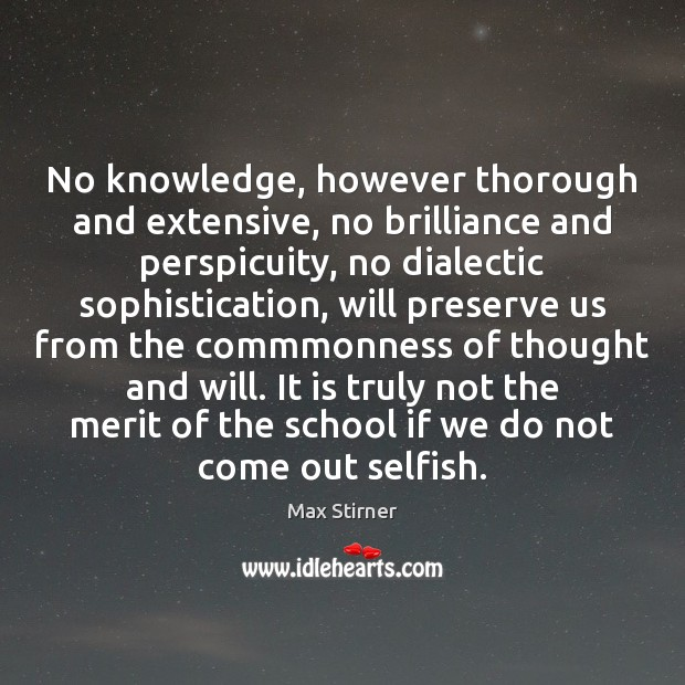 No knowledge, however thorough and extensive, no brilliance and perspicuity, no dialectic Image