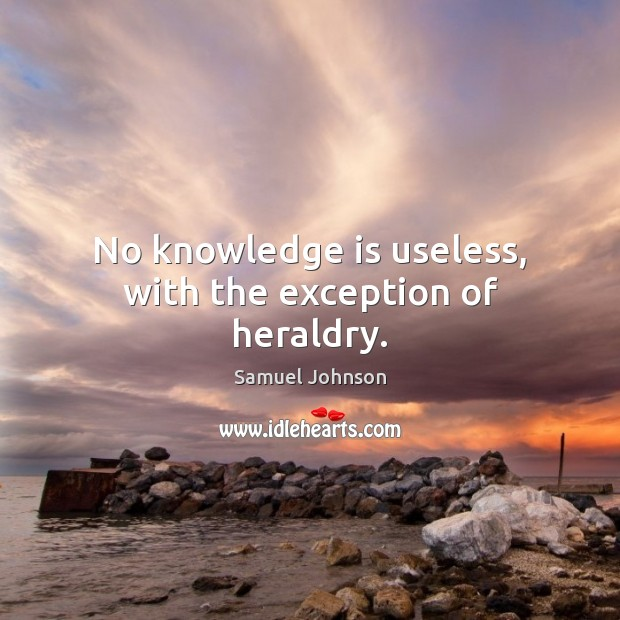 No knowledge is useless, with the exception of heraldry. Image