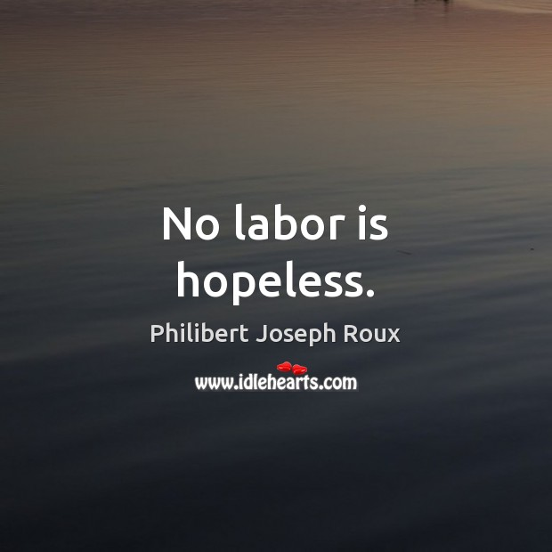 No labor is hopeless. Image
