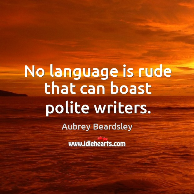 No language is rude that can boast polite writers. Image