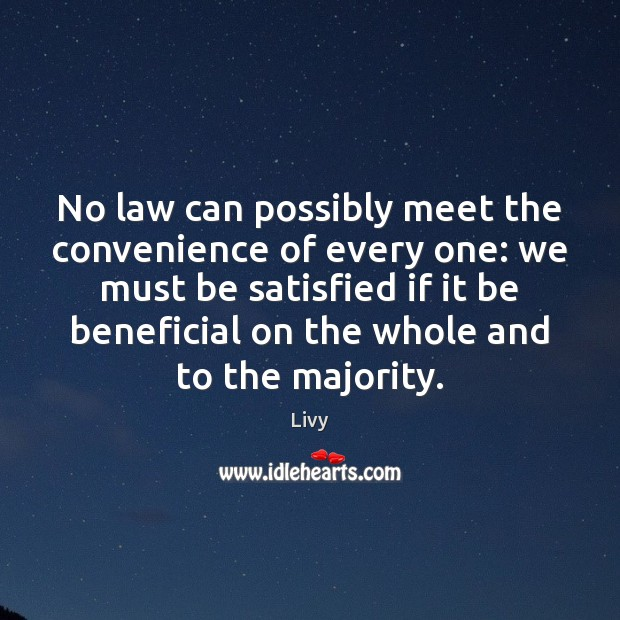 No law can possibly meet the convenience of every one: we must Livy Picture Quote