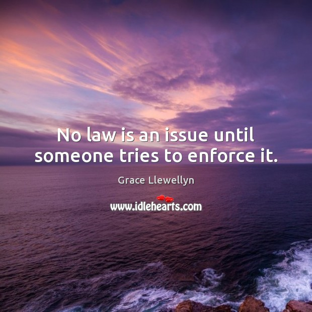 No law is an issue until someone tries to enforce it. Image
