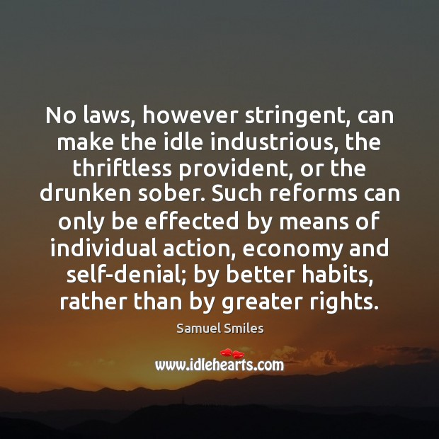 Image, No laws, however stringent, can make the idle industrious, the thriftless provident,