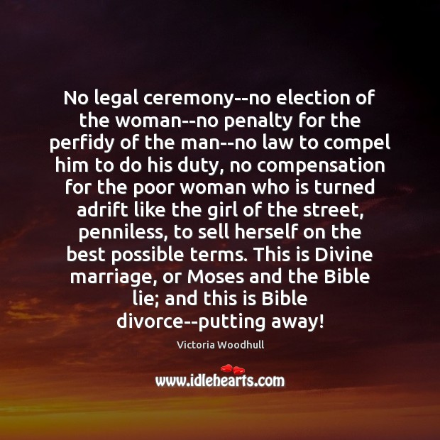 No legal ceremony–no election of the woman–no penalty for the perfidy of Victoria Woodhull Picture Quote