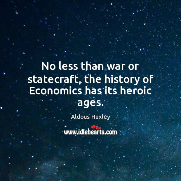 Image, No less than war or statecraft, the history of Economics has its heroic ages.