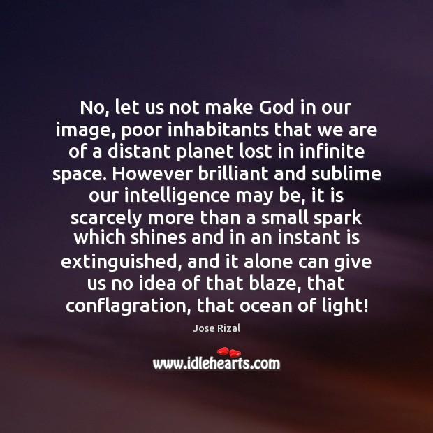 Image, No, let us not make God in our image, poor inhabitants that