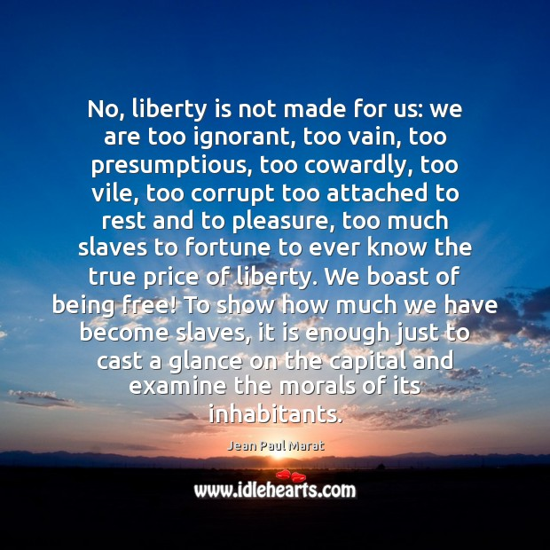 Image, No, liberty is not made for us: we are too ignorant, too