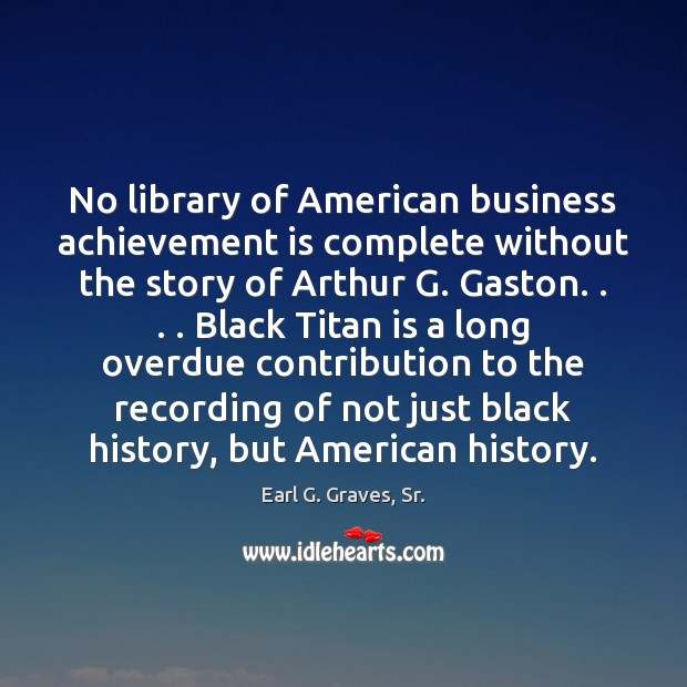No library of American business achievement is complete without the story of Achievement Quotes Image