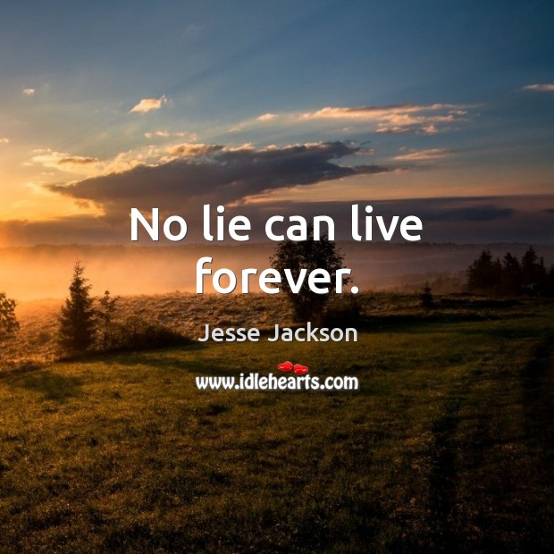 No lie can live forever. Jesse Jackson Picture Quote