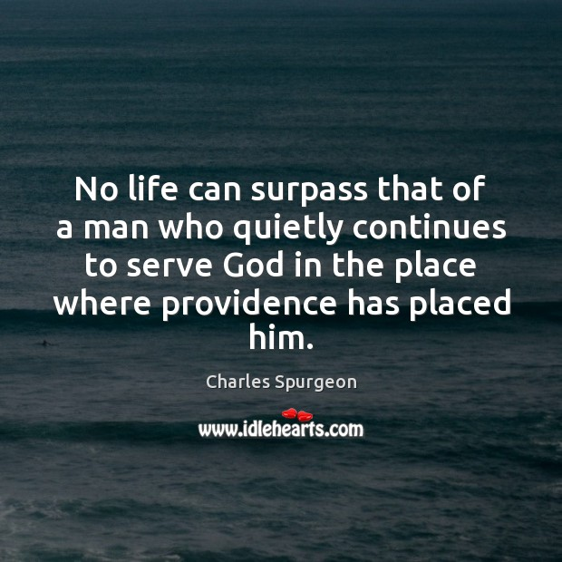 No life can surpass that of a man who quietly continues to Charles Spurgeon Picture Quote