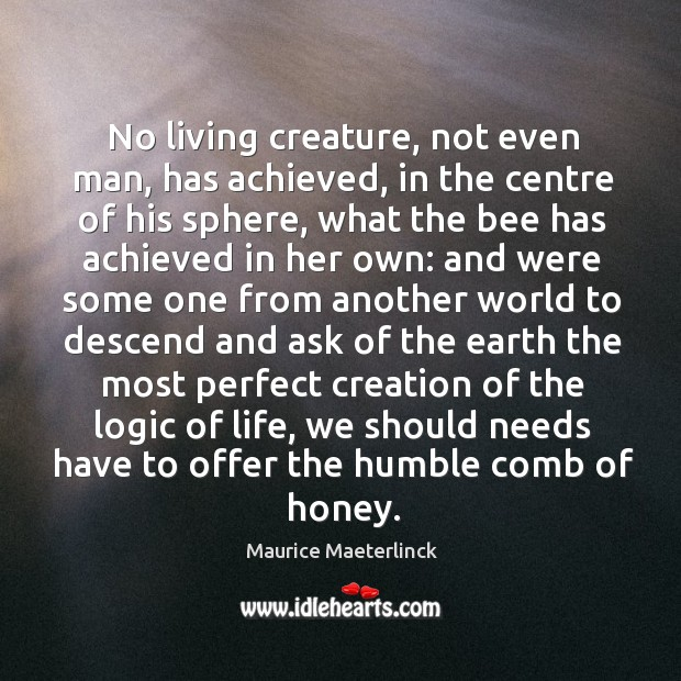 No living creature, not even man, has achieved, in the centre of Image