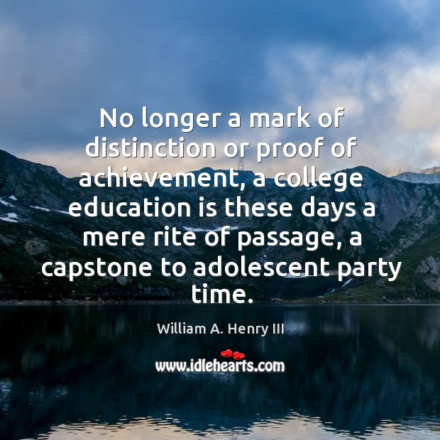No longer a mark of distinction or proof of achievement, a college William A. Henry III Picture Quote