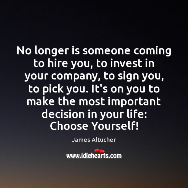 No longer is someone coming to hire you, to invest in your James Altucher Picture Quote