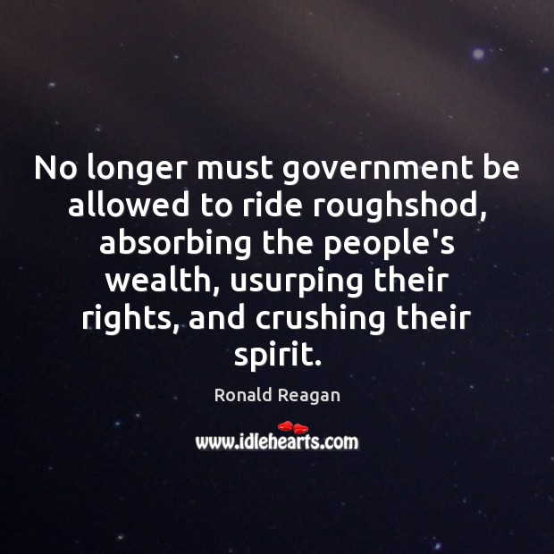 Image, No longer must government be allowed to ride roughshod, absorbing the people's