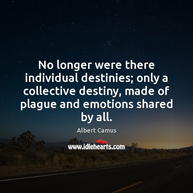 Image, No longer were there individual destinies; only a collective destiny, made of