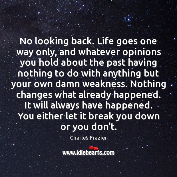 No looking back. Life goes one way only, and whatever opinions you Image