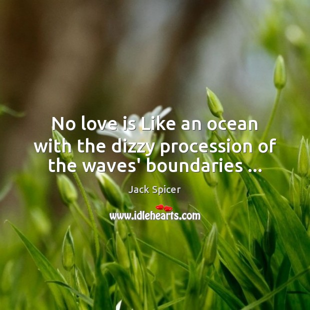 No love is Like an ocean with the dizzy procession of the waves' boundaries … Image
