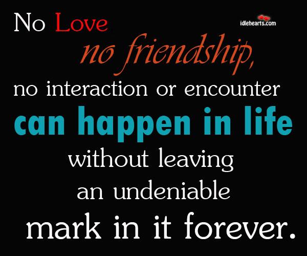 No love, no friendship, no interaction or encounter can happen Image