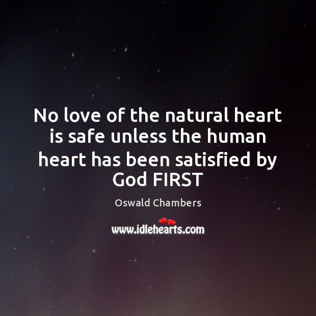 No love of the natural heart is safe unless the human heart Image