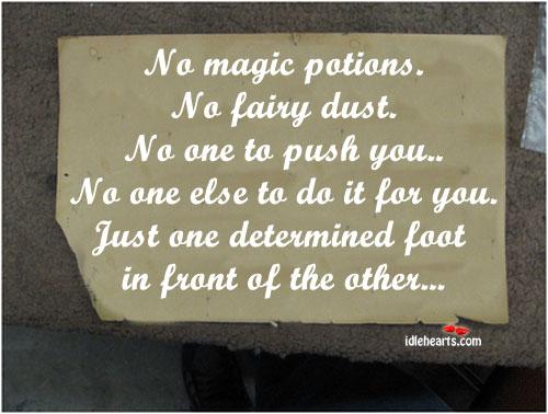 No Magic Potions. No Fairy Dust…