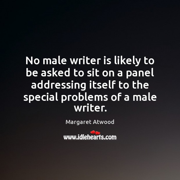 No male writer is likely to be asked to sit on a Image