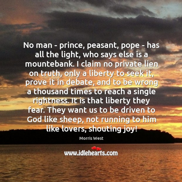 No man – prince, peasant, pope – has all the light, who Morris West Picture Quote