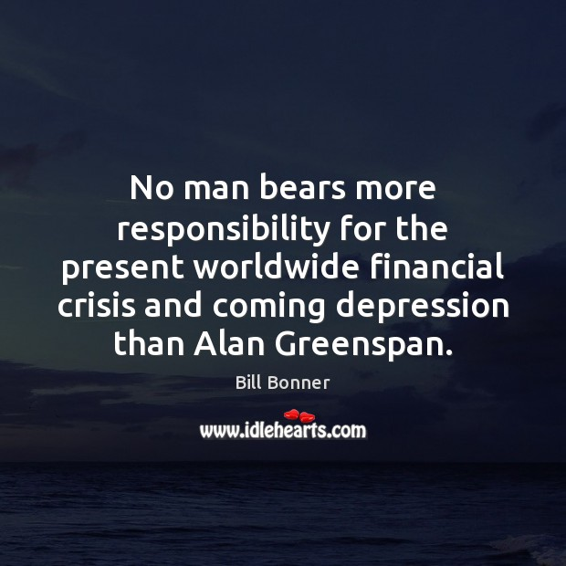 Image, No man bears more responsibility for the present worldwide financial crisis and