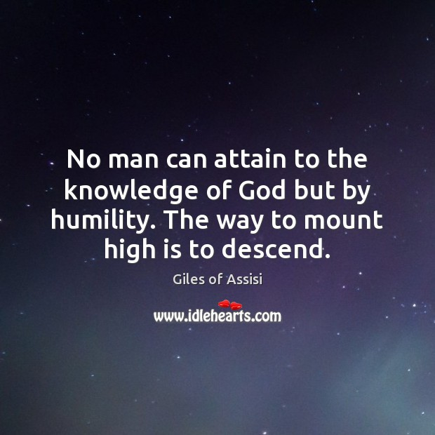 Image, No man can attain to the knowledge of God but by humility.
