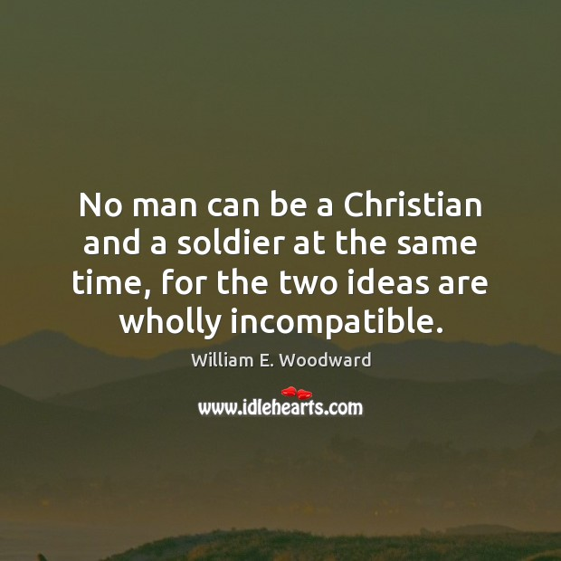 No man can be a Christian and a soldier at the same Image