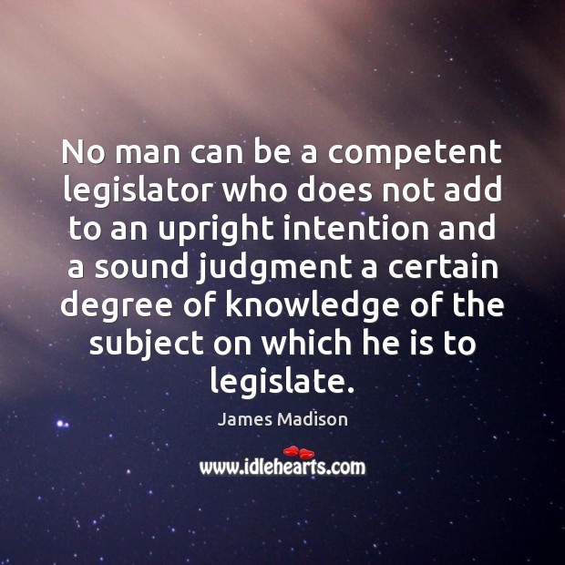 No man can be a competent legislator who does not add to Image