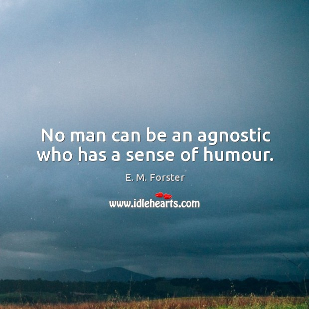 No man can be an agnostic who has a sense of humour. Image