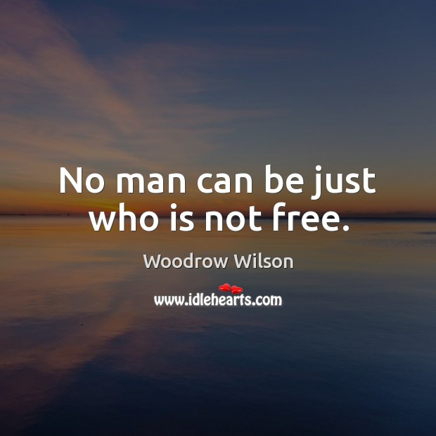 Image, No man can be just who is not free.