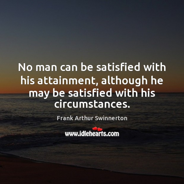 No man can be satisfied with his attainment, although he may be Image