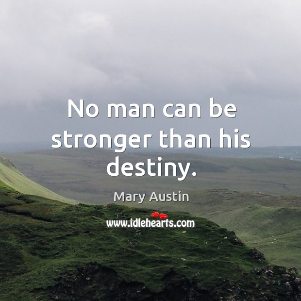No man can be stronger than his destiny. Image