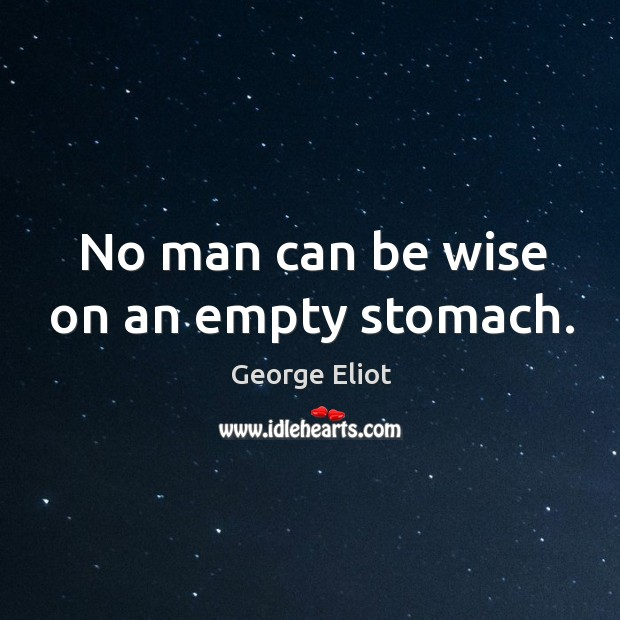 No man can be wise on an empty stomach. Image
