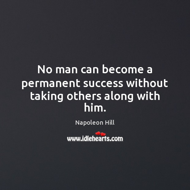 Image, No man can become a permanent success without taking others along with him.