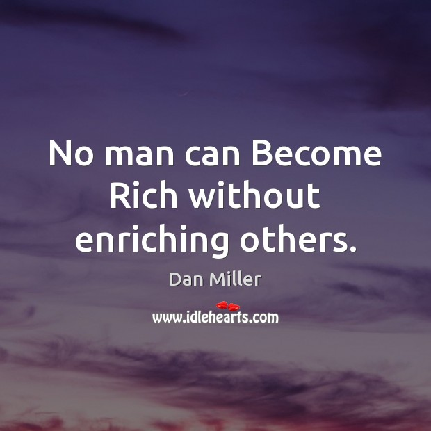 No man can Become Rich without enriching others. Image